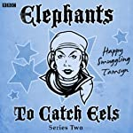 Elephants to Catch Eels: Complete Series 2 | Tom Jamieson,Nev Fountain