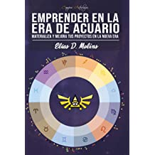 Emprender en la Era de Acuario: Materializa y mejora tus proyectos en la nueva Era (Spanish Edition) Sep 19, 2014