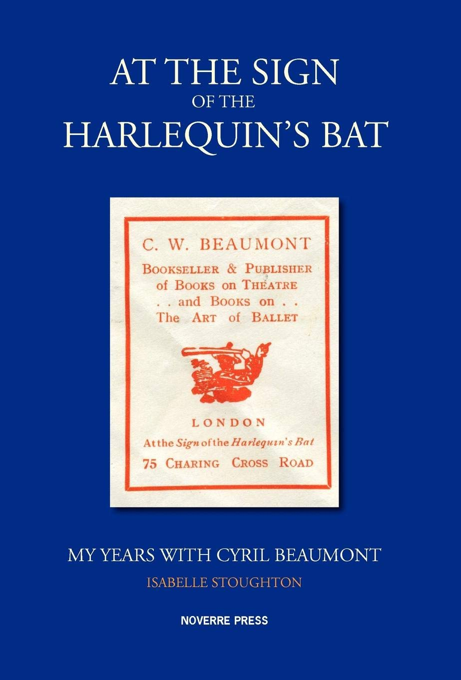 Read Online At the Sign of the Harlequin's Bat, My Years with Cyril Beaumont pdf