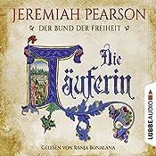 Die Täuferin (Der Bund der Freiheit 1) | Jeremiah Pearson