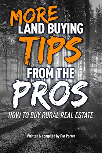 MORE Land Buying Tips From the Pros: How to Buy Rural Real Estate by [Porter, Pat]