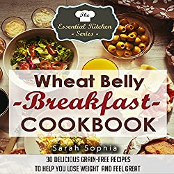 Wheat Belly Breakfast Cookbook: 30 Delicious Grain-Free Recipes to Help You Lose Weight and Feel Great