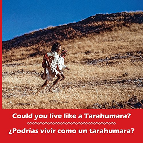 Could you live like a Tarahumara? ¿Podrías vivir como un tarahumara? Bilingual Spanish and English (Kids' books from here and there)
