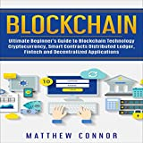 #4: Blockchain: Ultimate Beginner's Guide to Blockchain Technology, Cryptocurrency, Smart Contracts, Distributed Ledger, Fintech and Decentralized Applications