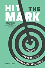 HIT THE MARK: HOW CHRISTIANS CAN WALK IN THE LIGHT OF THE TORAH AND RECEIVE ALL ITS ABUNDANT BLESSINGS Paperback