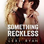 Something Reckless: Reckless and Real, Volume 1 | Lexi Ryan