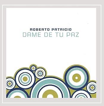 Roberto Patricio - Dame De Tu Paz - Amazon.com Music