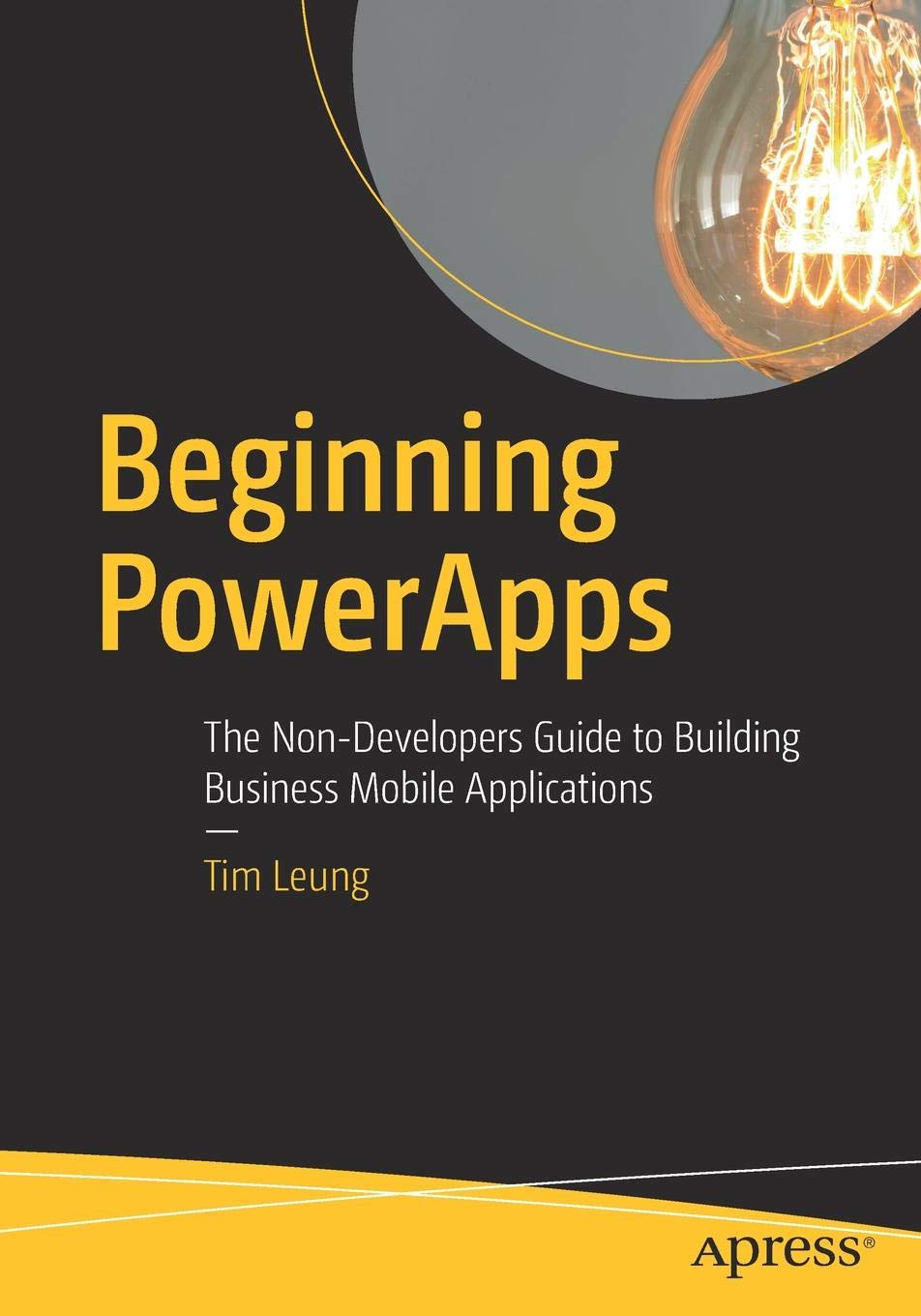 Beginning PowerApps: The Non-Developers Guide to Building Business Mobile Applications by Apress