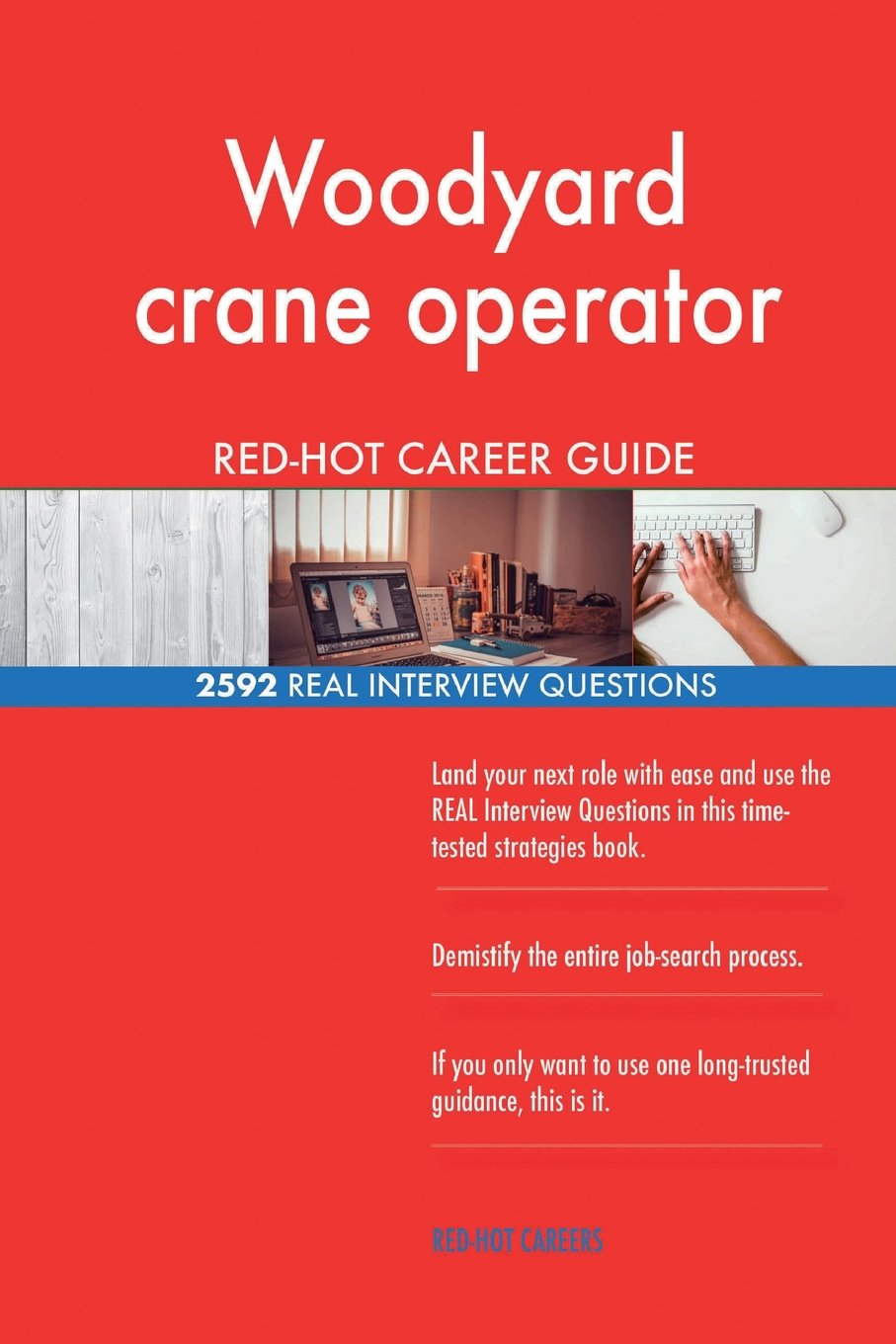 Read Online Woodyard crane operator RED-HOT Career Guide; 2592 REAL Interview Questions ebook