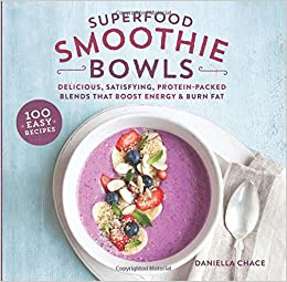 Book Superfood Smoothie Bowls: Delicious, Satisfying, Protein-Packed Blends That Boost Energy and Burn Fat