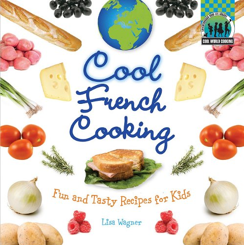 Full cool cooking book series by lisa wagner pamela s price cool french cooking fun and tasty recipes for kids forumfinder Images