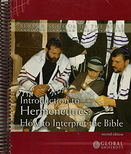 Introduction to Hermeneutics: How To Interpret The Bible (Berean School of the Bible: Annointed Learning Where You Are) (Global University Berean School Of The Bible)