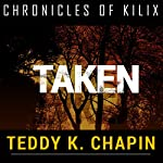 Taken: The Chronicles of Kilix, Book 2 | Teddy K Chapin