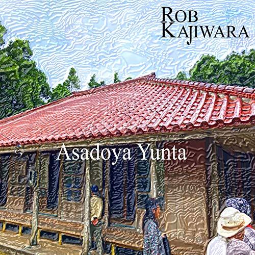 Rob Kajiwara - Asadoya Yunta