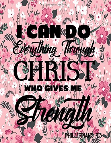 Download I Can Do Everything Through Christ Who Gives Me Strength Phillipplians 4:13: Bible Verse Quote Inspiration. Notebook Lined And Christian Journal Series (Volume 15) ebook