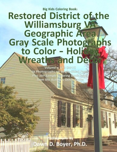 Big Kids Coloring Book: Restored District Williamsburg VA Geographic Area: Gray Scale Photos to Color - Holiday Wreaths and Décor, Volume 4 of 9 - 2017 (Big Kids Coloring - Williamsburg Kids Va