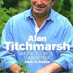 How to Be a Gardener Back to Basics Book One