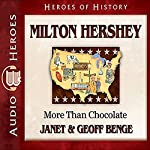 Milton Hershey: More than Chocolate: Heroes of History | Janet Benge,Geoff Benge