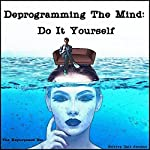Deprogramming the Mind: Do It Yourself | Jeffrey Dale Jeschke