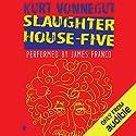 Slaughterhouse-Five Hörbuch von Kurt Vonnegut Gesprochen von: James Franco
