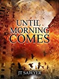 Until Morning Comes by JT Sawyer (A Carlie Simmons Post-Apocalyptic Thriller Book 1)
