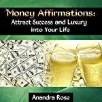 Money Affirmations: Attract Success and Luxury into Your Life | Anandra Rose