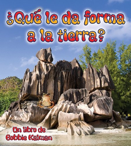 Que le da Forma a la Tierra?/ What Shapes the Land? (Observar La Tierra / Looking at Earth) (Spanish Edition) [Bobbie Kalman] (Tapa Blanda)