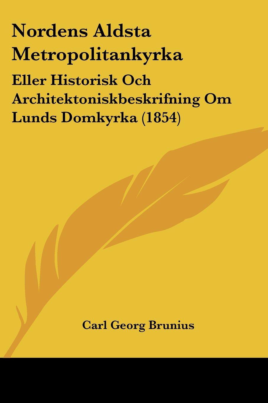 Nordens Aldsta Metropolitankyrka: Eller Historisk Och Architektoniskbeskrifning Om Lunds Domkyrka (1854) (Spanish Edition) ebook