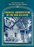 Colonial Architecture of the Mid-Atlantic (Architectural Treasures of Early America Vol. 4)