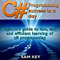 C Programming Success in a Day: Beginners' Guide to Fast, Easy and Efficient Learning of C Programming Audiobook by Sam Key Narrated by Millian Quinteros