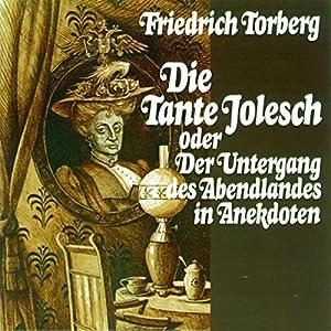 Die Tante Jolesch. oder Der Untergang des Abendlandes in Anekdoten Hörbuch