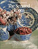 The Scented Room (Cherchez's Book of Dried Flowers, Fragrance, & Potpourri