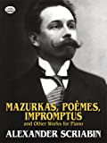 Scriabin: Mazurkas, Poemes, Impromptus and Other Works for Piano