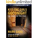 Kiss the Girls Goodnight: The Terrifying True Story (Crimescape)