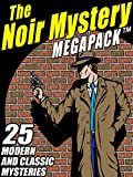 The Noir Mystery MEGAPACK TM: 25 Modern and Classic Mysteries