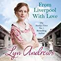 From Liverpool with Love Audiobook by Lyn Andrews Narrated by Janine Birkett