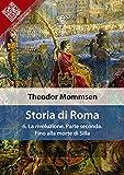Storia di Roma. Vol. 6: La rivoluzione. Parte seconda: Fino alla morte di Silla (Liber Liber) (Italian Edition)