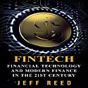 FinTech: Financial Technology and Modern Finance in the 21st Century Audiobook by Jeff Reed Narrated by Jim Donaldson