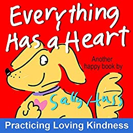 Children's Books: EVERYTHING HAS A HEART (Fun, Adorable, Rhyming Bedtime Story/Picture Book for Beginner Readers, About Hearts and Love, ages 2-8) by [Huss, Sally]