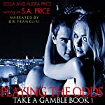 Playing the Odds: Take a Gamble Book 1 | Stella Price,Audra Price