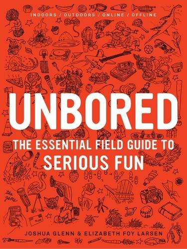 Unbored: The Essential Field Guide to Serious Fun cover