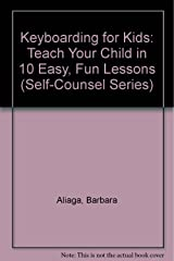 Keyboarding for Kids: Teach Your Child in 10 Easy, Fun Lessons (Self-Counsel Series) Paperback