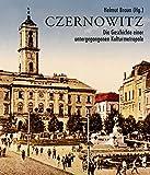 Czernowitz: Die Geschichte einer untergegangenen Kulturmetropole