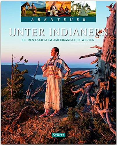 Unter Indianern - Bei den Lakota im amerikanischen Westen: Ein Abenteuer-Bildband mit über 200 Bildern auf 128 Seiten - STÜRTZ Verlag