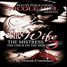 The Wife, The Mistress, The Chick on the Side 3 Audiobook by Nicole Martin-Hill Narrated by Teresa L. Booth