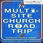 A Multi-Site Church Roadtrip: Exploring the New Normal | Greg Ligon,Warren Bird,Geoff Surratt