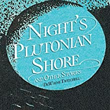 Night's Plutonian Shore: And Other Stories Audiobook by DeWayne Twitchell Narrated by Mitchell Small
