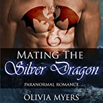 Mating the Silver Dragon | Olivia Myers