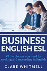 Business English ESL: All the phrases you need for working and succeeding in English Kindle Edition