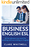 Business English ESL: All the phrases you need for working and succeeding in English (English Edition)